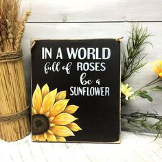 Sunflower Saying In A World Full Of Roses Hand Painted Sunflower Sunflower Art Rustic Wood Decor Wood Sign Saying Inspirational Saying Rustic Wood Signs Art Decor Full Hand Inspirational Painted Roses Rustic Sign Sunflower Wood World Sunflower Nursery, Sunflower Room, Sunflower Kitchen Decor, Sunflower Bathroom, Sunflower Crafts, Sunflower Decorations, Sunflower Quotes, Sunflower Canvas Paintings, Canvas Art