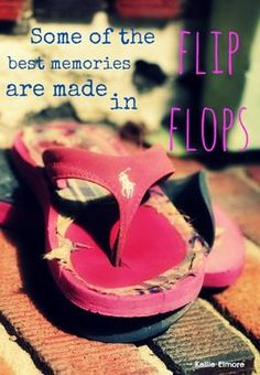Some of the best memories are made in flip flops. http://thestir.cafemom.com/good_news/158549/10_summertime_quotes_to_keep