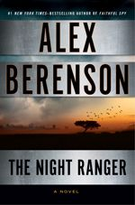 THE NIGHT RANGER will keep your dad reading all night long! Alex Berenson   WINNER OF THE EDGAR AWARD AND #1 NEW YORK TIMES BEST SELLER