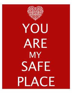 You Are My Safe Place.  I'm so incredibly thankful for my husband.