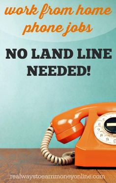 Do you need a phone job from home, but you don't own a land line phone? This is a list of many reputable companies that hire people to do phone work from home that does not require a land line prior to starting work. This list gets updated as new companies are discovered.