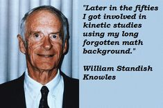 William Standish Knowles quotations, sayings. Famous quotes of William Standish Knowles, William Standish Knowles photos. William Standish Knowles Quotes