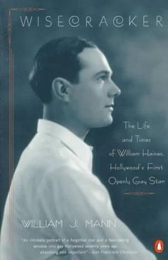 """Wisecracker: The Life and Times of William Haines, Hollywood's First Openly Gay Star"" by William J. Mann.  Viking Adult, 1998, ISBN-10: 0670871559."