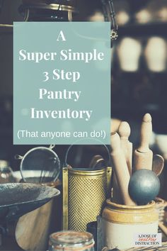 A super simple pantry inventory. Only 3 steps to a more organized kitchen pantry.