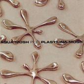 Plastilina Mosh - Aquamosh [1998]