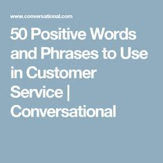 50 Positive Words and Phrases to Use in Customer Service | Conversational