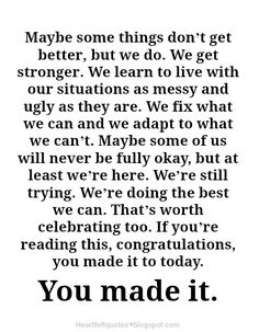 If you're reading this, congratulations, you made it to today. You made it.