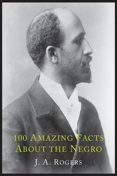 100 Amazing Facts About The Negro With Complete Proof, A Short Cut To The World History Of The Negro By J A Rogers, 9781614274445., History in English 蛇