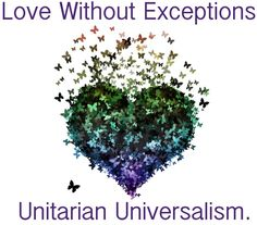 Love without exceptions.  Unitarian Universalism.