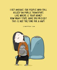 lol me too but hey i'm also one of those who fall asleep on public transport! xD