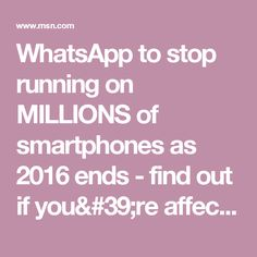 WhatsApp to stop running on MILLIONS of smartphones as 2016 ends - find out if you're affected