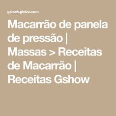 Macarrão de panela de pressão | Massas > Receitas de Macarrão | Receitas Gshow