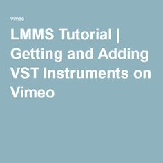 LMMS Tutorial | Getting and Adding VST Instruments on Vimeo