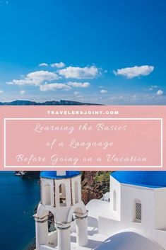 Learning the Basics of a Language Before Going on a Vacation - Travelers' Joint #LanguageLearning