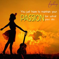 Do what you do, but don't leave behind your #passion.