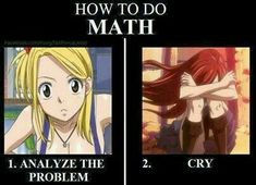 How to do math Fairy Tail style. Except that was sad when Erza cried. It's always sad when she cries Fairy Tail Meme, Fairy Tail Quotes, Anime Fairy Tail, Fairy Tail Ships, Me Anime, Anime Life, I Love Anime, Funny Memes, Jokes