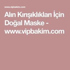 Alın Kırışıklıkları İçin Doğal Maske - www.vipbakim.com