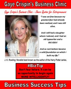 Gaye Crispin's Business Clinic -  J.K. Rowling - Shero - I was set free, because my greatest fear had been realized, and I was still alive, and I still had a daughter whom I adored, and I had an old typewriter and a big idea