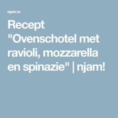 """Recept """"Ovenschotel met ravioli, mozzarella en spinazie""""   njam!"""