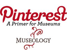 Pinterest: A Primer for Museums | via @MuseologyMN