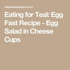 Eating for Teal: Egg Fast Recipe - Egg Salad in Cheese Cups