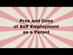 The Pros and Cons of Self Employment As a Parent