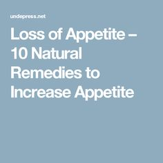 Loss of Appetite – 10 Natural Remedies to Increase Appetite