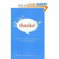 """Teach my children to be grateful...    """"Thanks!: How the New Science of Gratitude Can Make You Happier"""""""