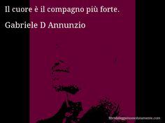 Aforisma di Gabriele D Annunzio : Il cuore è il compagno più forte.