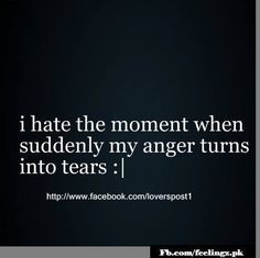 I hate the moment when suddenly my anger turns into tears. Sometimes my tears turn into anger though. But honestly I can go through so many emotions in one tiny piece of time. Quotes About Hate, Life Quotes Love, Sad Quotes, Great Quotes, Quotes To Live By, Inspirational Quotes, Qoutes, Hate My Job Quotes, Sensible Quotes