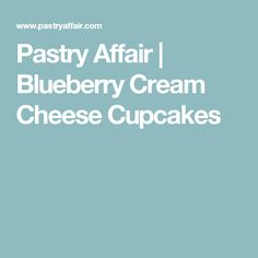 Pastry Affair | Blueberry Cream Cheese Cupcakes