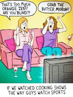 If girls watched cooking shows like guys watch sports...