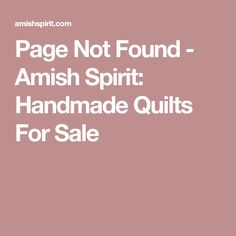 Page Not Found - Amish Spirit: Handmade Quilts For Sale