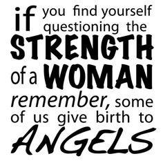 Stillborn-Strength of a Woman Miscarriage Quotes, Miscarriage Awareness, Miscarriage Remembrance, Stillborn Quotes, Stillborn Baby, Grieving Quotes, Quotes To Live By, Me Quotes, Qoutes
