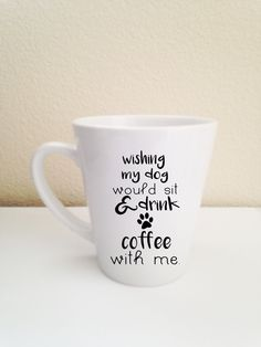 Wishing my dog would sit and drink coffee with me.   coffee mug tea 12 oz cup and FREE digital download. (15.00 USD) by soulserenade