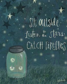 Sit Outside, Listen to the Stars, Catch Fireflies Art Print on Wood © Katie… Firefly Quotes, Firefly Art, Firefly Serenity, Lighting Bugs, Chalkboard Art, Chalkboard Doodles, Along The Way, Wood Print, Favorite Quotes