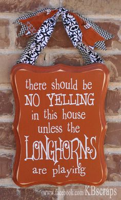 """No Yelling.Unless the Longhorns are Playing"" sign by KBscraps via Etsy… Ut Football, Texas Longhorns Football, Ut Longhorns, Football Crafts, Dallas Cowboys, Eyes Of Texas, Hook Em Horns, Wood Crafts, Diy Crafts"