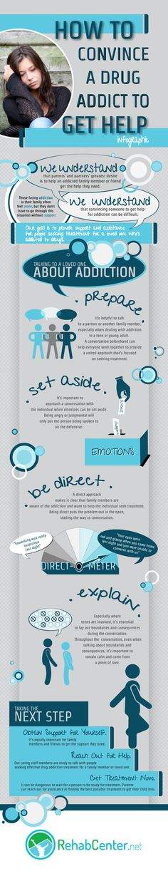 How To Convince A Drug Addict To Get Help Infographic  http://www.rehabcenter.net/how-to-convince-a-drug-addict-to-get-help-infographic/