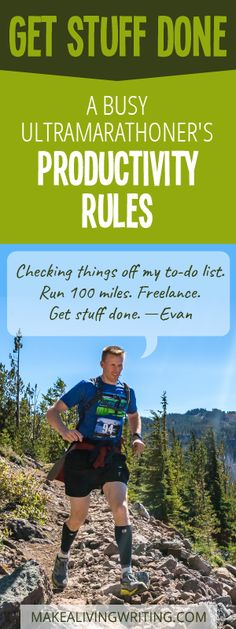 Get stuff done. A busy freelance writing ultramarathoner's productivity rules. Makealivingwriting.com