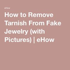 How to Remove Tarnish From Fake Jewelry (with Pictures) | eHow