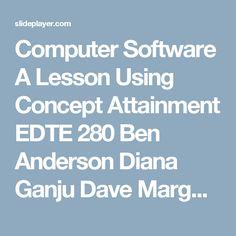 Computer Software A Lesson Using Concept Attainment EDTE 280 Ben Anderson Diana Ganju Dave Margolis Monica Range Bonnie Sugiyama. -  ppt download