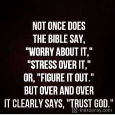 Trust God in every situation. He is the light, the truth, the way!