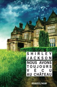Nous avons toujours vécu au château [We have always lived in the castle] - Shirley Jackson