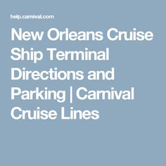 New Orleans Cruise Ship Terminal Directions and Parking | Carnival Cruise Lines