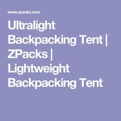 Zpacks Offers Lightweight Backpacking Gear: Ultralight Dyneema Composite Fabric / Cuben Fiber Tents Tarps Backpacks Down Sleeping Bags Rain Gear. The clear choice for hikers looking for the lightest minimalist solutions for outdoor equipment. Ultralight Backpacking Gear, Ultralight Tent, Backpacking Trails, Hiking, Climbing Backpack, Down Sleeping Bag, Tent Tarp, Backpack Pattern, Camping Essentials
