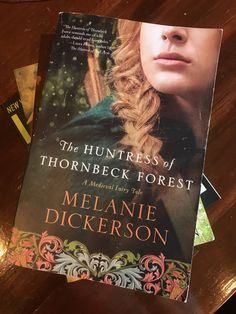 The Huntress of Thornbeck Forest By Melanie Dickerson Nelson, Thomas, Inc., 2015  Once an orphan herself, Odette Menkels is overwhelmed by the unmet needs of the poor in her village. Now the ward of her uncle, a kind and wealthy merchant, Odette leads a double life as a beautiful maiden by day and a poacher by night. She is convinced that stealing the king's deer is a forgivable sin since she does it to feed the poor, but things get complicated when she meets the margrave's handsome…
