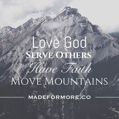 I tell you the truth, if you had faith even as small as a mustard seed, you could say to this mountain, 'Move from here to there,' and it would move. Nothing would be impossible. - Jesus