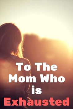 To The Mom Who Is Exhausted