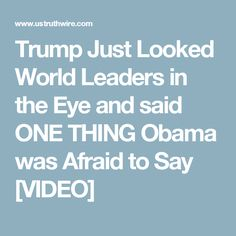 Trump Just Looked World Leaders in the Eye and said ONE THING Obama was Afraid to Say [VIDEO]