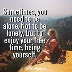 Check out my new PixTeller design! :: Sometimes, you need to be alone. not to be lonely, but to ...